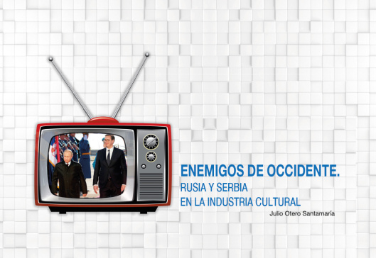 Enemigos de Occidente. Rusia y Serbia en la industria cultural